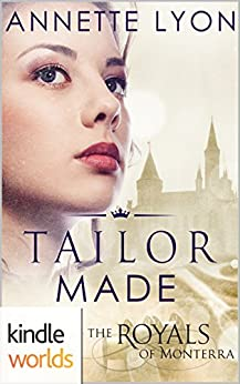 The Royals of Monterra: Tailor Made (Kindle Worlds Novella) by [Lyon, Annette]