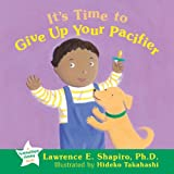 It's Time to Give up Your Pacifier, Lawrence Shapiro, 1572245859