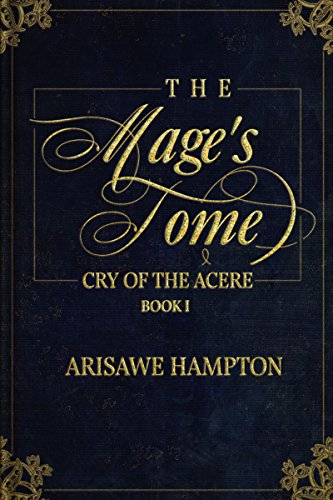The Mage's Tome: Cry of the Acere Duology: Book I by [Hampton, Arisawe]