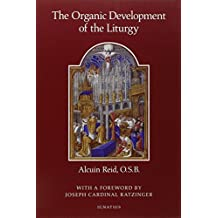 The Organic Development of the Liturgy: The Principles of Liturgical Reform and Their Relation to the Twenthieth-Century Liturgical Movement Prior to the Second Vatican Council