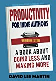 img - for Productivity For Indie Authors WORKBOOK EDITION: A Book About Doing Less And Making More (Self Publishing Pathway To Published) book / textbook / text book