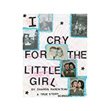 I Cry for the Little Girl: A True Story