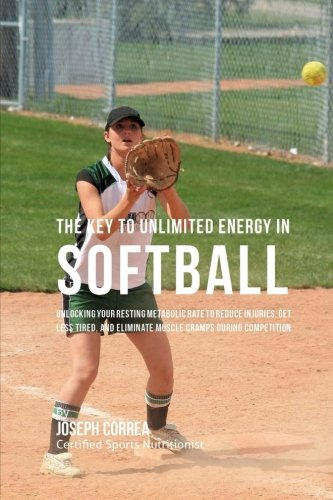 The Key to Unlimited Energy in Softball: Unlocking Your Resting Metabolic Rate to Reduce Injuries, Get Less Tired, and Eliminate Muscle Cramps during Competition pdf epub