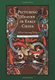Picturing Heaven in Early China, Tseng, Lillian Lan-ying, 0674060695