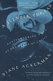 A Slender Thread: Rediscovering Hope at the Heart of Crisis by [Ackerman, Diane]
