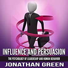 Influence and Persuasion: The Psychology of Leadership and Human Behavior: Habit of Success, Book 2 Audiobook by Jonathan Green Narrated by Harry Roger Williams, III