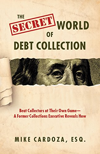 The Secret World of Debt Collection: Beat Collectors at Their Own Game—A Former Collections Executive Reveals How