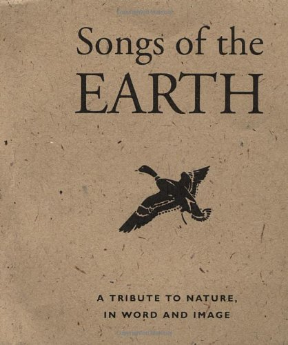 Songs Of The Earth: A Tribute To Nature In Word And Image (Miniature Editions)