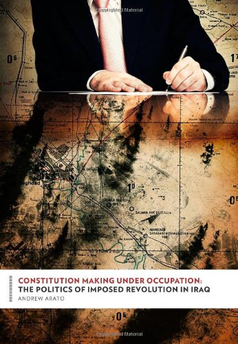 Constitution Making Under Occupation: The Politics of Imposed Revolution in Iraq (Columbia Studies in Political Thought