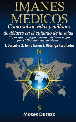 Imanes Medicos como salvar vidas y millones de dolares en el cuidado de la salud (Spanish Edition) [Moses Durazo] (Tapa Blanda)