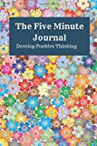 The Five Minute Journal: Devlop positive THINKING