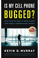 Is My Cell Phone Bugged?: Everything You Need to Know to Keep Your Mobile Conversations Private Kindle Edition