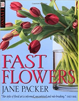 Fast Flowers (DK Living): Jane Packer: 9780751329155: Amazon.com: Books