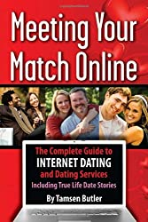 Meeting Your Match Online: The Complete Guide to Internet Dating and Dating Services Including True Life Date Stories
