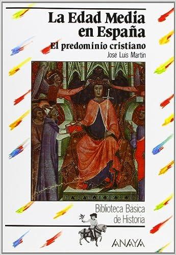 La Edad Media en España: el predominio cristiano Historia - Biblioteca Básica De Historia - Serie «General»: Amazon.es: Martín Rodríguez, José Luis: Libros