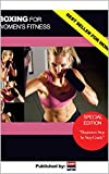 Boxing For Women's Fitness: The Most Comprehensive Boxing ebook Beginner's Guide For Women