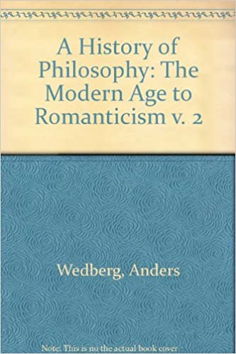 A History Of Philosophy: Volume 2: The Modern Age to Romanticism, Wedberg, Anders