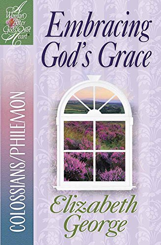 Embracing God's Grace: Colossians/Philemon (A Woman After God's Own Heart®)