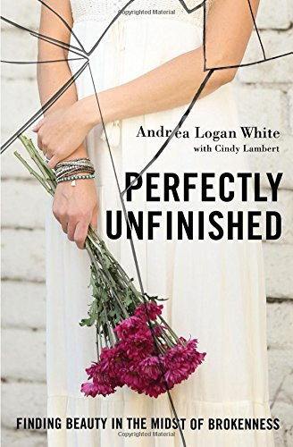 Perfectly Unfinished: Finding Beauty in the Midst of Brokenness PDF
