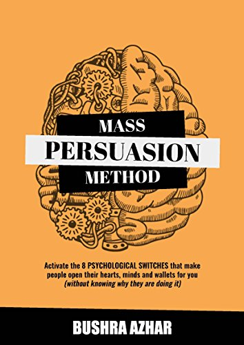Mass Persuasion Method : Activate the 8 Psychological Switches That Make People Open Their Hearts, Minds and Wallets for You (Without Knowing Why They are Doing It) PDF