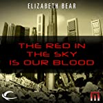 The Red in the Sky Is Our Blood: A METAtropolis Story | Elizabeth Bear