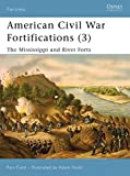 American Civil War Fortifications (3): The Mississippi and River Forts (Fortress) (v. 3)