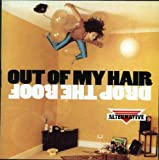 NEW Out Of My Hair - Drop The Roof