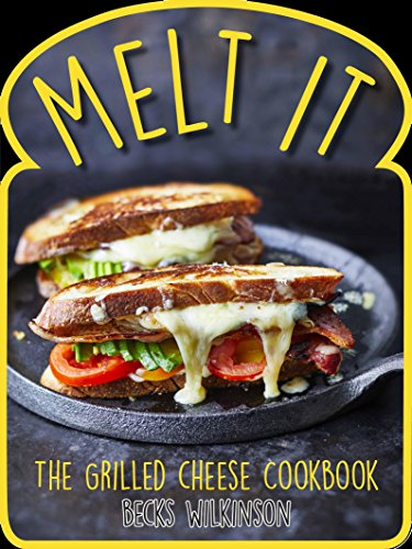 Melt It: The Grilled Cheese Cookbook by Becks Wilkinson