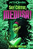 Say Cheese, Medusa!, Kate McMullan, 143422998X