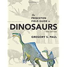 The Princeton Field Guide to Dinosaurs: Second Edition (Princeton Field Guides (110))