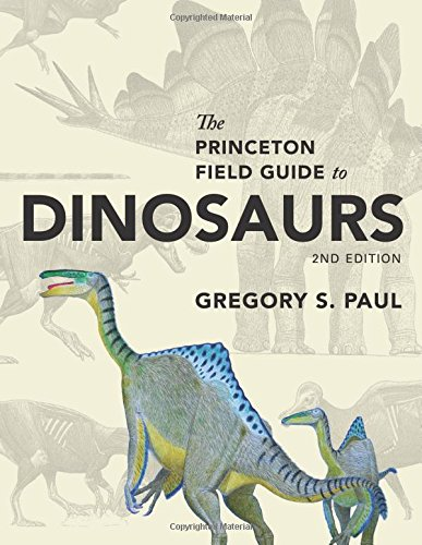The Princeton Field Guide to Dinosaurs: Second Edition (Princeton Field - In Stores Fossil Dallas