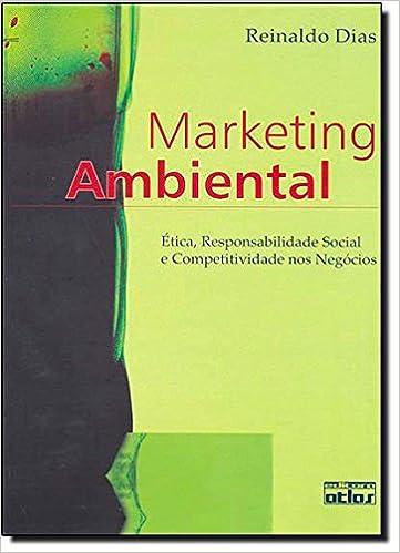 Marketing Ambiental, Ética Responsabilidade Social E Competitividade Nos Negócios: Reinaldo Dias: 9788522446766: Amazon.com: Books