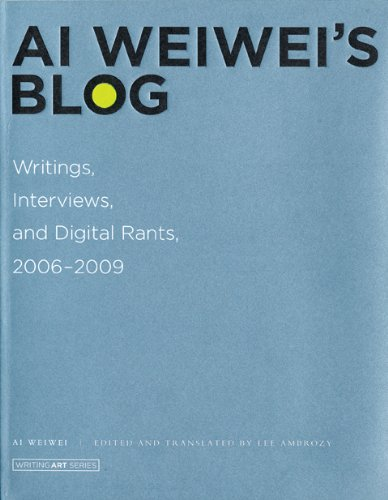 Ai Weiwei's Blog: Writings, Interviews, and Digital Rants, 2006-2009 (Writing Art)
