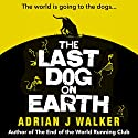 The Last Dog on Earth Audiobook by Adrian J Walker Narrated by Jonathan Aris, David John