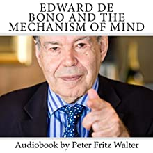 Edward de Bono and the Mechanism of Mind: Short Biography, Book Reviews, Quotes, and Comments (Great Minds) (Volume 5) Audiobook by Peter Fritz Walter Narrated by Peter Fritz Walter