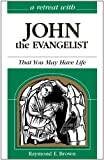 A Retreat With John the Evangelist: That You May Have Life