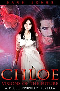 Chloe - Visions of the Future: A Blood Prophecy Novella by [Jones, Barb]