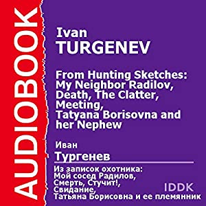 From Hunting Sketches: My Neighbor Radilov, Death, The Clatter, Meeting, and Tatyana Borisovna and her Nephew [Russian Edition] Audiobook