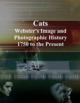 Cats: Webster's Image and Photographic History, 1750 to the Present