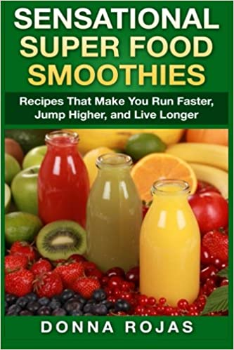 Book Sensational Super Food Smoothies: Recipes That Make You Run Faster, Jump Higher, and Live Longer