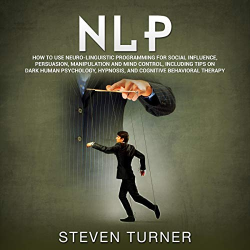 Pdf Relationships NLP: How to Use Neuro-Linguistic Programming for Social Influence, Persuasion, Manipulation and Mind Control, Including Tips on Dark Human Psychology, Hypnosis, and Cognitive Behavioral Therapy