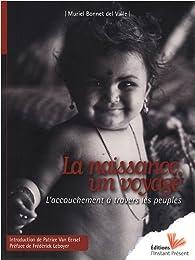La naissance, un voyage : L'accouchement à travers les peuples par Muriel Bonnet del Valle