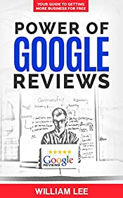 POWER OF GOOGLE REVIEWS: Your Guide to Getting More Business for Free
