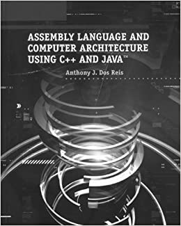 Assembly Language and Computer Architecture Using C++ and Java™