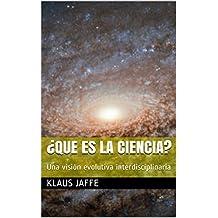 ¿Que es la Ciencia?: Una visión evolutiva interdisciplinaria (Spanish Edition)
