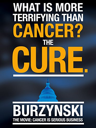 Burzynski, the Movie - Cancer Is Serious Business by