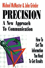 Precision: A New Approach to Communication: How to Get the Information You Need to Get Results