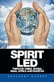 Spirit Led Through China, Russia, India, Africa and Pakistan