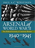 Arsenal of World War II, Paul A. C. Koistinen, 0700613080