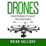 Drones: Mastering Flight Techniques | Brian Halliday